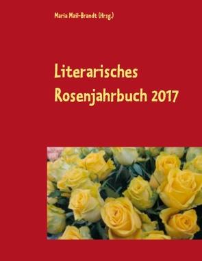 Literarisches Rosenjahrbuch 2017 von Mail-Brandt,  Maria