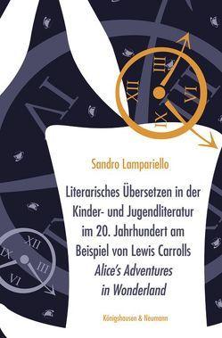Literarisches Übersetzen in der Kinder- und Jugendliteratur im 20. Jahrhundert am Beispiel von Lewis Carrolls ,Alice's Adventures in Wonderland' von Lampariello,  Sandro