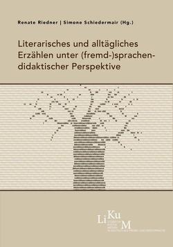 Literarisches und alltägliches Erzählen unter (fremd-)sprachendidaktischer Perspektive von Riedner,  Renate, Schiedermair,  Simone