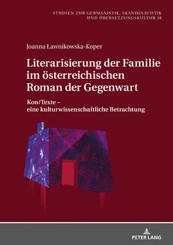 Literarisierung der Familie im österreichischen Roman der Gegenwart von Lawnikowska-Koper,  Joanna