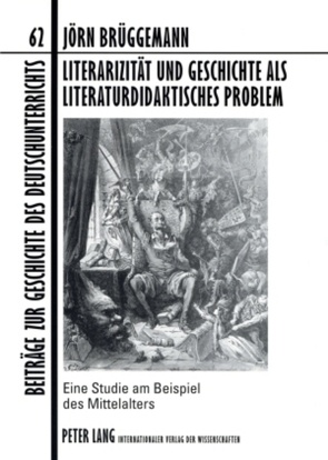 Literarizität und Geschichte als literaturdidaktisches Problem von Brüggemann,  Jörn