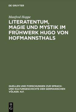 Literatentum, Magie und Mystik im Frühwerk Hugo von Hofmannsthals von Hoppe,  Manfred
