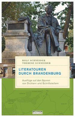 Literatouren durch Brandenburg von Schneider,  Rolf, Schneider,  Therese