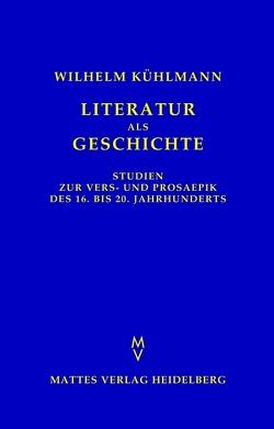 Literatur als Geschichte von Eickmeyer,  Jost, Kühlmann,  Wilhelm, Ludescher,  Ladislaus, Spiekermann,  Björn, Walcher,  Bernhard
