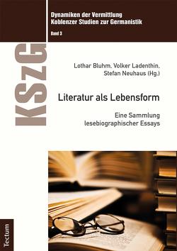 Literatur als Lebensform von Bluhm,  Lothar, Helga Arend,  apl. Prof. Dr. Hajo Diekmannshenke, Ladenthin,  Volker, Neuhaus,  Stefan