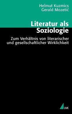 Literatur als Soziologie von Kuzmics,  Helmut, Mozetič,  Gerald