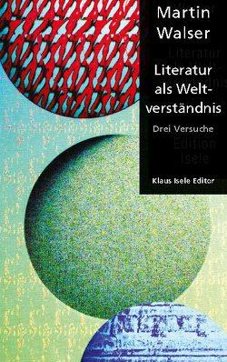 Literatur als Weltverständnis von Walser,  Martin