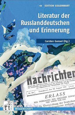 Literatur der Russlanddeutschen und Erinnerung von Gansel,  Carsten