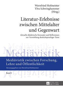 Literatur-Erlebnisse zwischen Mittelalter und Gegenwart von Hofmeister,  Wernfried, Schwinghammer,  Ylva