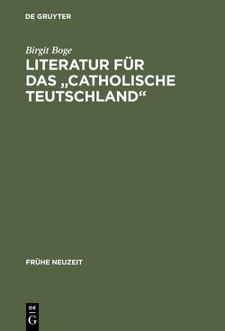 """Literatur für das """"Catholische Teutschland"""" von Boge,  Birgit"""