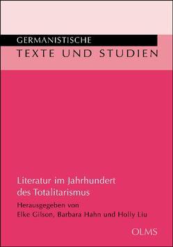 Literatur im Jahrhundert des Totalitarismus von Gilson,  Elke, Hahn,  Barbara, Liu,  Holly