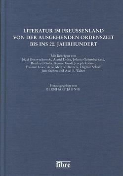 Literatur im Preußenland von der ausgehenden Ordenszeit bis ins 20. Jahrhundert von Jähnig,  Bernhart