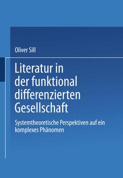 Literatur in der funktional differenzierten Gesellschaft von Sill,  Oliver