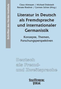 Literatur in Deutsch als Fremdsprache und internationaler Germanistik von Altmayer,  Claus, Dobstadt,  Michael, Riedner,  Renate, Schier,  Carmen