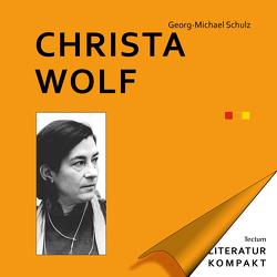 Literatur Kompakt: Christa Wolf von Schulz,  Georg-Michael