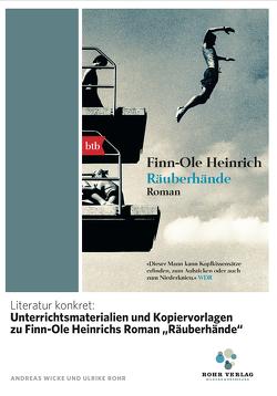 """Literatur konkret: Unterrichtsmaterialien und Kopiervorlagen zu Finn-Ole Heinrichs Roman """"Räuberhände"""" von Rohr,  Ulrike, Wicke,  Andreas"""