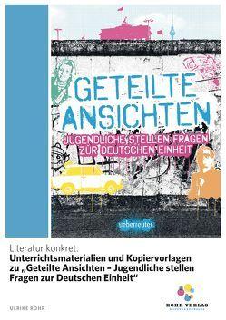 """Literatur konkret: Unterrichtsmaterialien und Kopiervorlagen zu """"Geteilte Ansichten – Jugendliche stellen Fragen zur Deutschen Einheit"""" von Rohr,  Ulrike"""