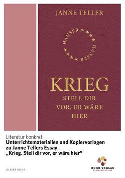 """Literatur konkret: Unterrichtsmaterialien und Kopiervorlagen zu Janne Tellers Essay """"Krieg. Stell dir vor, er wäre hier"""" von Rohr,  Ulrike"""