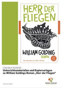 """Literatur konkret: Unterrichtsmaterialien und Kopiervorlagen zu William Goldings Roman """"Herr der Fliegen"""" von Rohr,  Ulrike"""