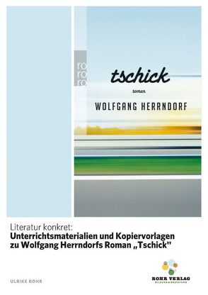 """Literatur konkret: Unterrichtsmaterialien und Kopiervorlagen zu Wolfgang Herrndorfs Roman """"Tschick"""" von Rohr,  Ulrike"""