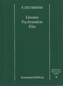 Literatur – Psychoanalyse – Film. von Dettmering,  Peter