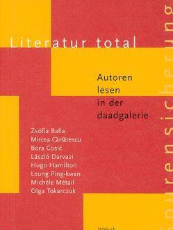 Literatur Total von Balla,  Zsófia, Cartarescu,  Mircea, Ćosić,  Bora, Darvasi,  László, Hamilton,  Hugo, Métail,  Michèle, Ping-Kwan,  Leung, Richter,  Barbara, Tokarczuk,  Olga