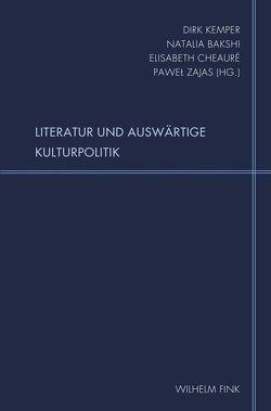 Literatur und Auswärtige Kulturpolitik von Bakshi,  Natalia, Cheauré,  Elisabeth, Kemper,  Dirk, Zajas,  Pawel