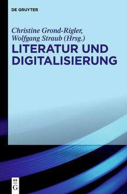Literatur und Digitalisierung von Grond-Rigler,  Christine, Straub,  Wolfgang