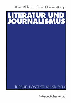 Literatur und Journalismus von Blöbaum,  Bernd, Neuhaus,  Stefan