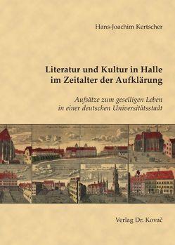 Literatur und Kultur in Halle im Zeitalter der Aufklärung von Kertscher,  Hans J