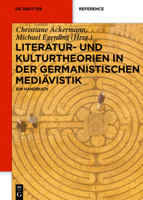 Literatur- und Kulturtheorien in der Germanistischen Mediävistik von Ackermann,  Christiane, Egerding,  Michael