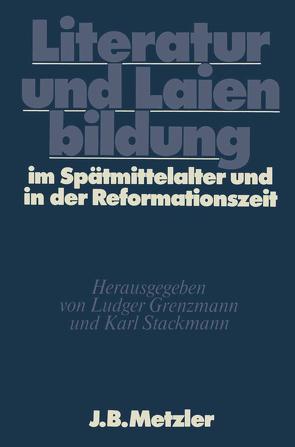 Literatur und Laienbildung im Spätmittelalter und in der Reformationszeit von Grenzmann,  Ludger, Stackmann,  Karl