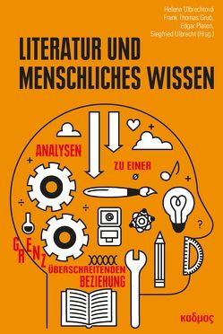 Literatur und menschliches Wissen von Grub,  Frank Thomas, Platen,  Edgar, Ulbrecht,  Siegfried, Ulbrechtová,  Helena