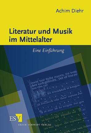 Literatur und Musik im Mittelalter von Diehr,  Achim