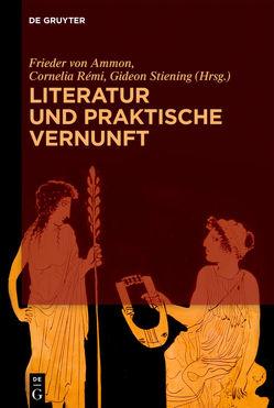 Literatur und praktische Vernunft von Ammon,  Frieder von, Rémi,  Cornelia, Stiening,  Gideon