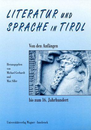 Literatur und Sprache in Tirol. Von den Anfängen bis zum 16. Jahrhundert von Gebhardt,  Michael, Siller,  Max