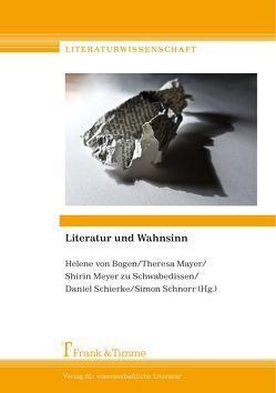 Literatur und Wahnsinn von Bogen,  Helene von, Mayer,  Theresa, Meyer zu Schwabedissen,  Shirin, Schierke,  Daniel, Schnorr,  Simon