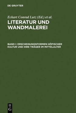 Literatur und Wandmalerei / Erscheinungsformen höfischer Kultur und ihre Träger im Mittelalter von Lutz,  Eckart Conrad, Thali,  Johanna, Wetzel,  René
