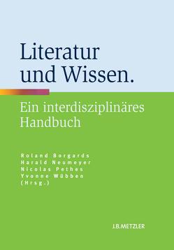 Literatur und Wissen von Borgards,  Roland, Neumeyer,  Harald, Pethes,  Nicolas, Wübben,  Yvonne