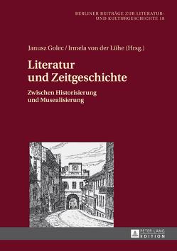 Literatur und Zeitgeschichte von Golec,  Janusz, von der Lühe,  Irmela
