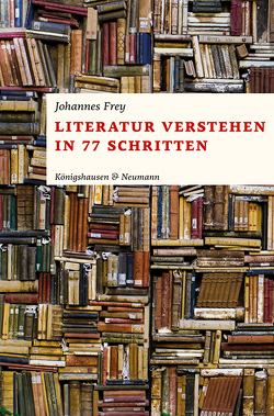 Literatur verstehen in 77 Schritten von Frey,  Johannes