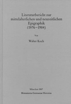 Literaturbericht zur mittelalterlichen und neuzeitlichen Epigraphik (1976-1984) von Koch,  Walter
