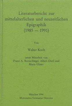 Literaturbericht zur mittelalterlichen und neuzeitlichen Epigraphik (1985-1991) von Bornschlegel,  Franz A, Dietl,  Albert, Glaser,  Maria, Koch,  Walter