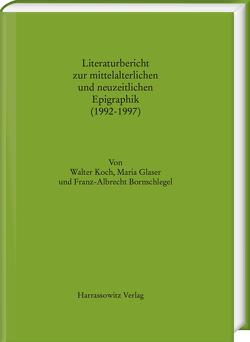 Literaturbericht zur mittelalterlichen und neuzeitlichen Epigraphik (1992-1997) von Bornschlegel,  Franz A, Glaser,  Maria, Koch,  Walter