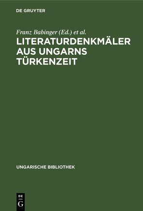 Literaturdenkmäler aus Ungarns Türkenzeit von Babinger,  Franz Carl Heinrich [Bearb.]