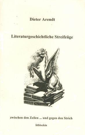 Literaturgeschichtliche Streifzüge von Arendt,  Dieter