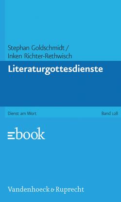 Literaturgottesdienste von Goldschmidt,  Stephan, Richter-Rethwisch,  Inken
