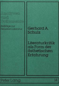 Literaturkritik als Form der ästhetischen Erfahrung von Schulz,  Gerhard A.