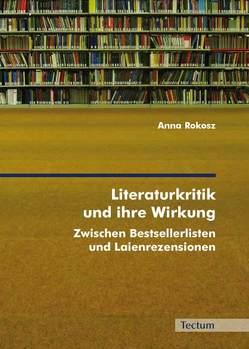 Literaturkritik und ihre Wirkung von Rokosz,  Anna