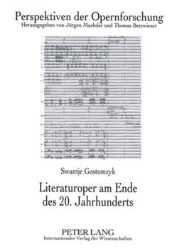 Literaturoper am Ende des 20. Jahrhunderts von Gostomzyk,  Swantje